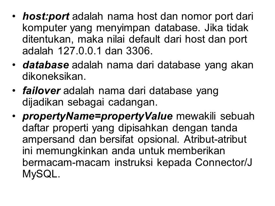 host:port adalah nama host dan nomor port dari komputer yang menyimpan database. Jika tidak ditentukan, maka nilai default dari host dan port adalah 127.0.0.1 dan 3306.