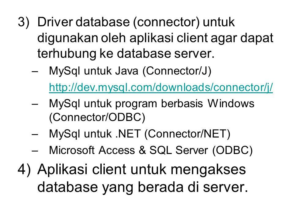 Aplikasi client untuk mengakses database yang berada di server.