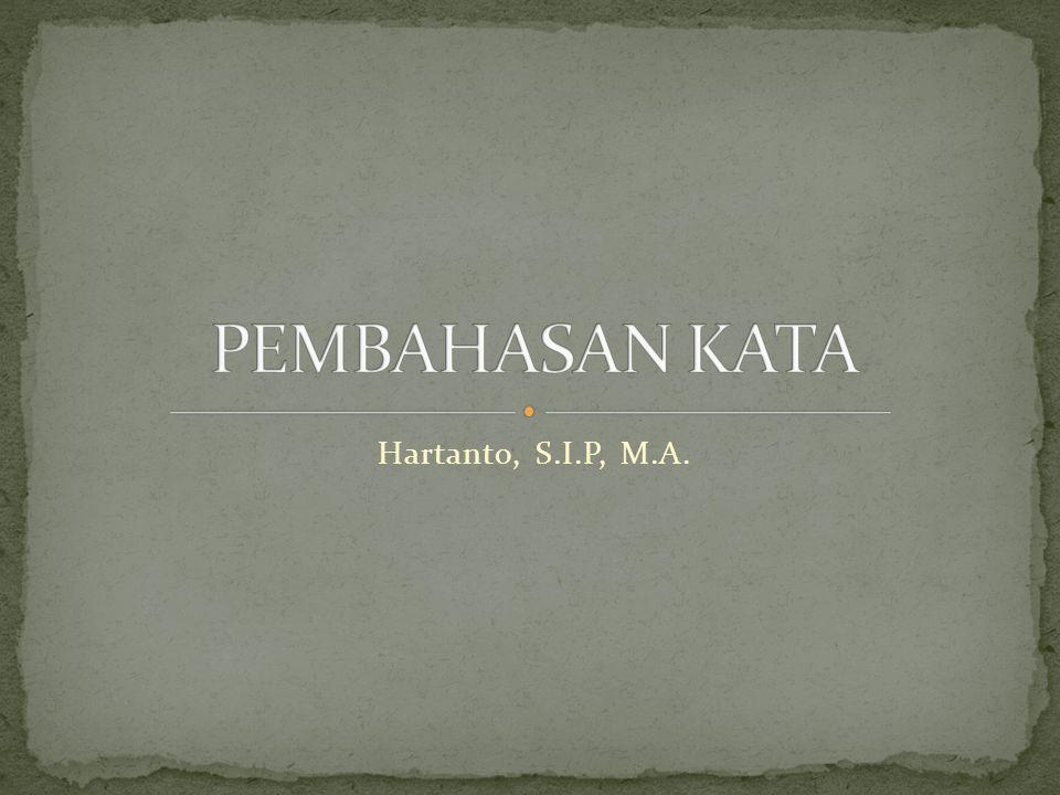 PEMBAHASAN KATA Hartanto, S.I.P, M.A.