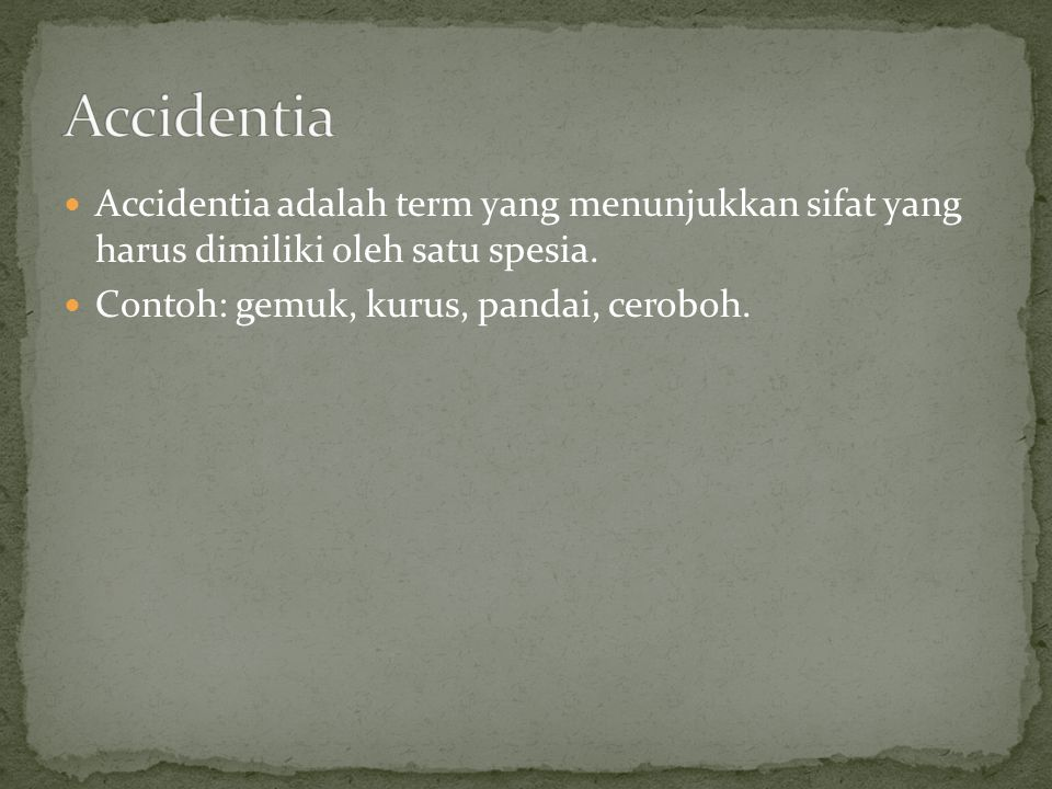 Accidentia Accidentia adalah term yang menunjukkan sifat yang harus dimiliki oleh satu spesia.