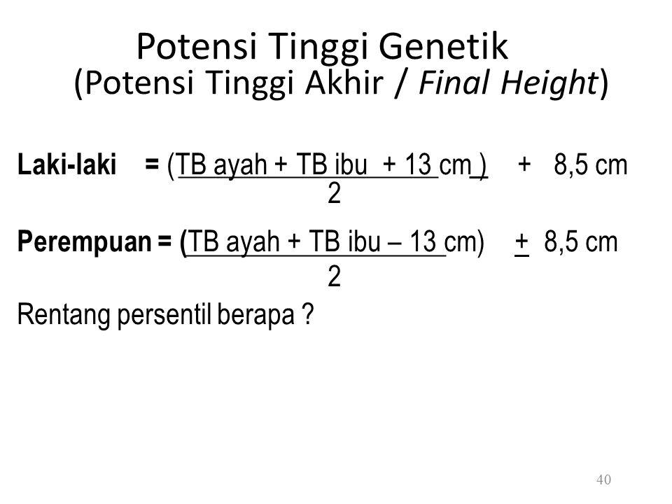 Laki-laki = (TB ayah + TB ibu + 13 cm ) + 8,5 cm