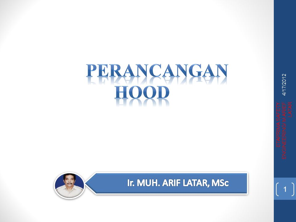 PERANCANGAN HOOD Ir. MUH. ARIF LATAR, MSc 4/17/2012