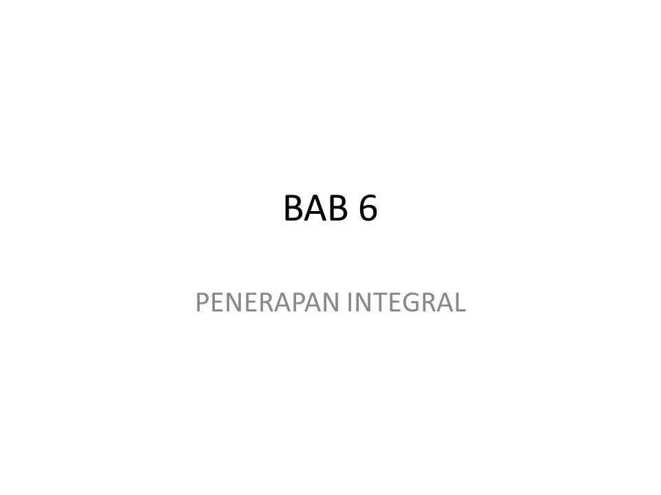 BAB 6 PENERAPAN INTEGRAL