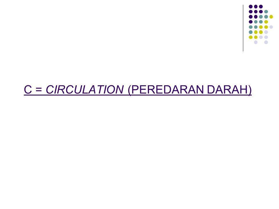 C = CIRCULATION (PEREDARAN DARAH)