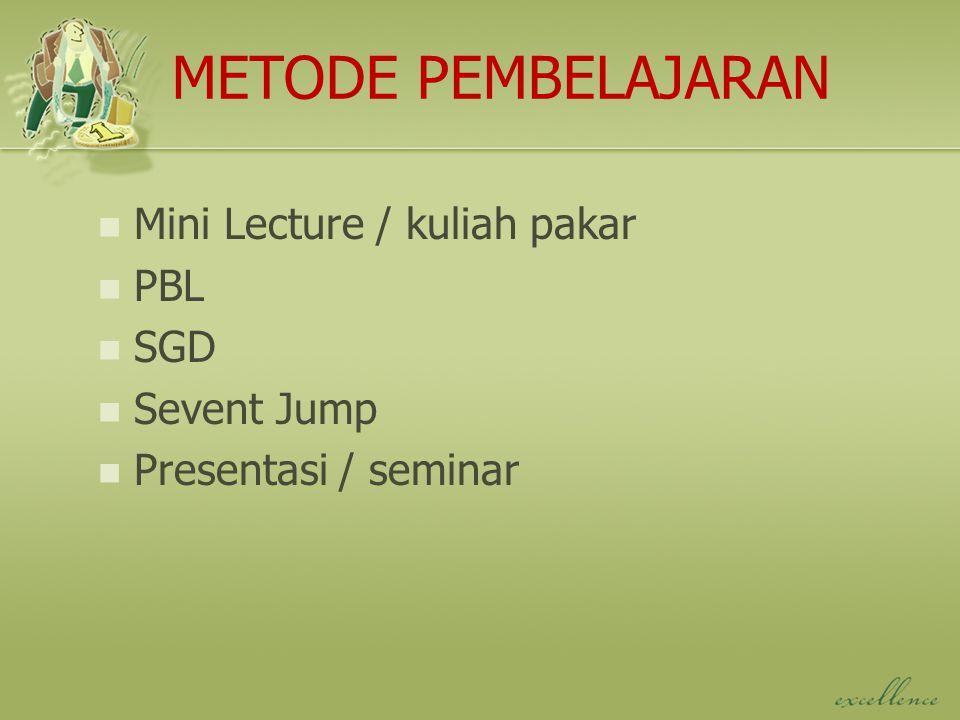 METODE PEMBELAJARAN Mini Lecture / kuliah pakar PBL SGD Sevent Jump