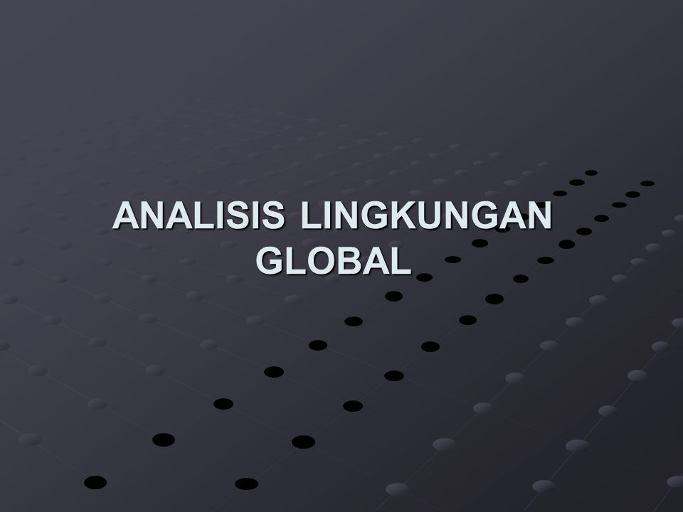 ANALISIS LINGKUNGAN GLOBAL
