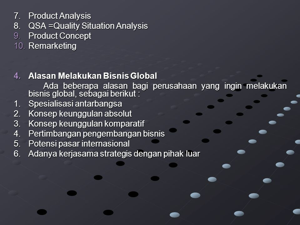 7. Product Analysis 8. QSA =Quality Situation Analysis. Product Concept. Remarketing. Alasan Melakukan Bisnis Global.