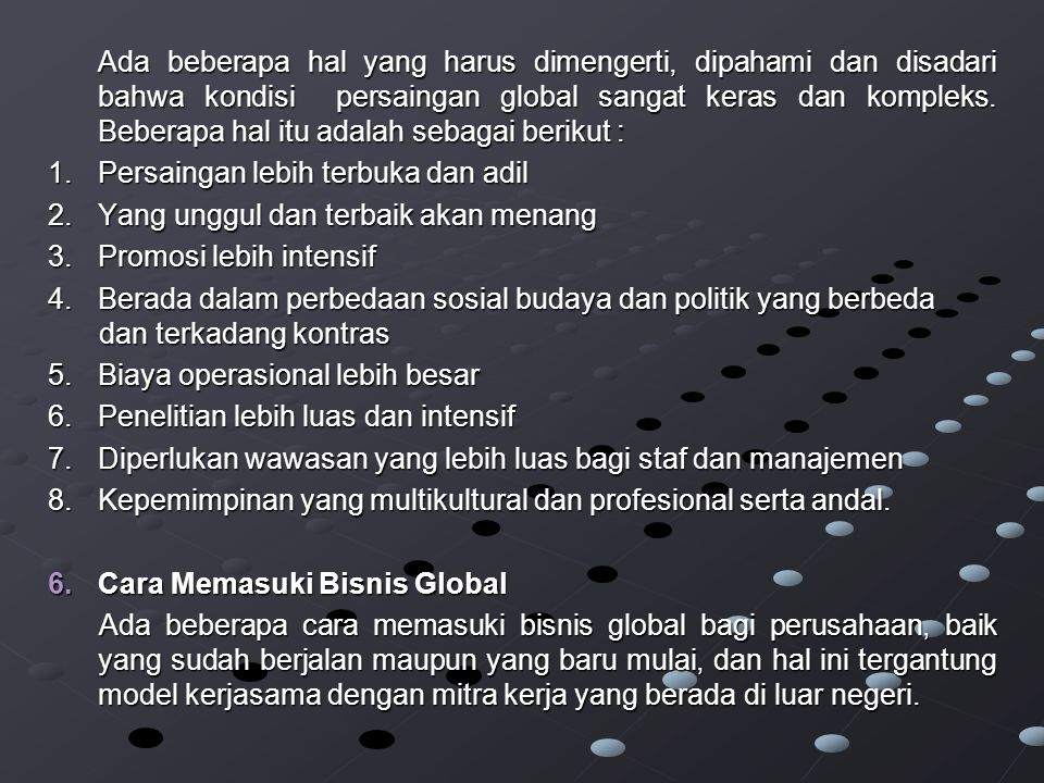 Ada beberapa hal yang harus dimengerti, dipahami dan disadari bahwa kondisi persaingan global sangat keras dan kompleks. Beberapa hal itu adalah sebagai berikut :