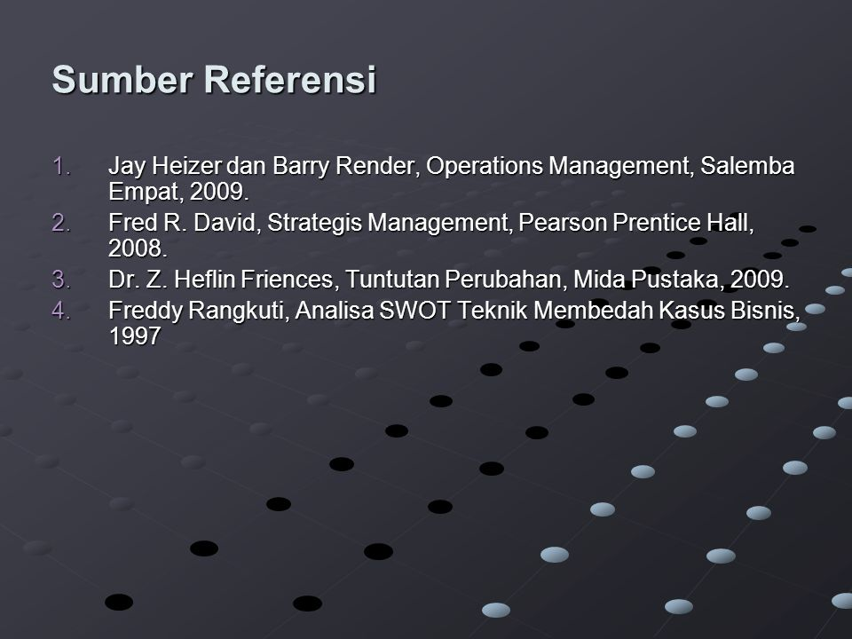 Sumber Referensi Jay Heizer dan Barry Render, Operations Management, Salemba Empat, 2009.