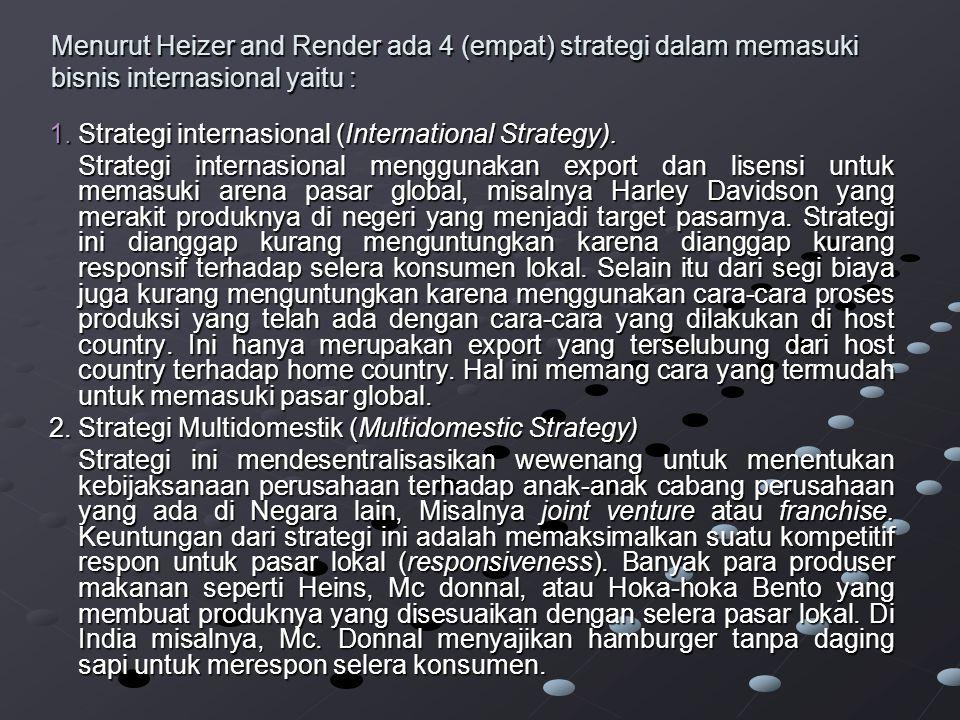 Menurut Heizer and Render ada 4 (empat) strategi dalam memasuki bisnis internasional yaitu :