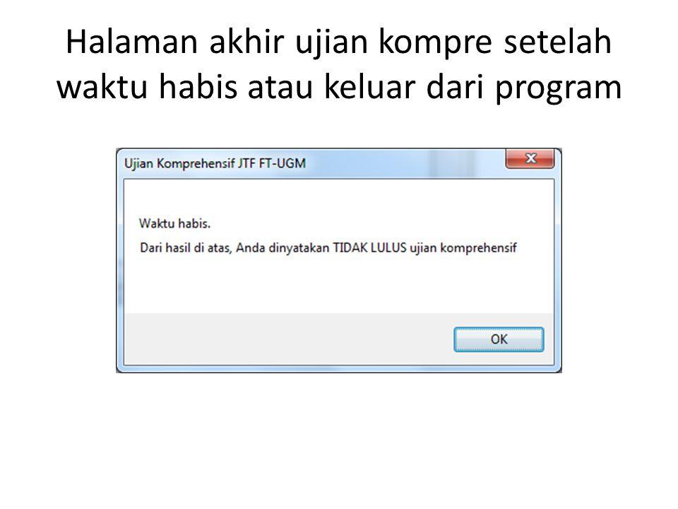 Halaman akhir ujian kompre setelah waktu habis atau keluar dari program