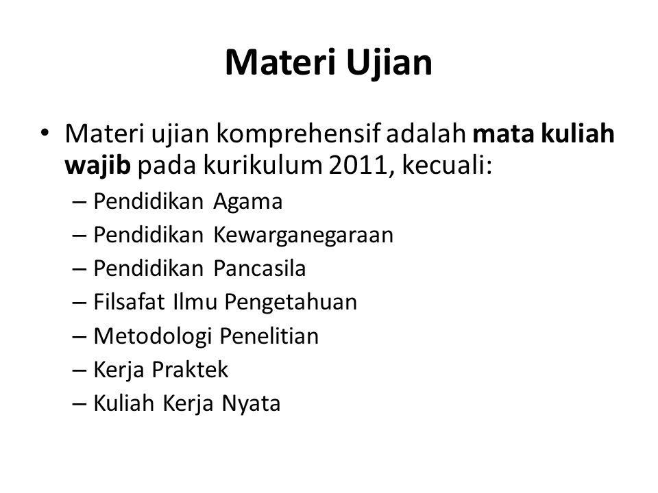 Materi Ujian Materi ujian komprehensif adalah mata kuliah wajib pada kurikulum 2011, kecuali: Pendidikan Agama.