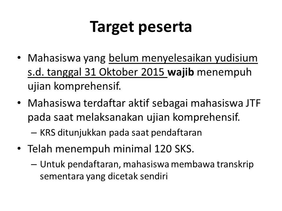 Target peserta Mahasiswa yang belum menyelesaikan yudisium s.d. tanggal 31 Oktober 2015 wajib menempuh ujian komprehensif.