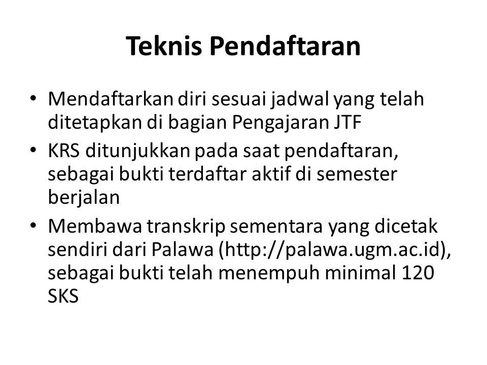 Teknis Pendaftaran Mendaftarkan diri sesuai jadwal yang telah ditetapkan di bagian Pengajaran JTF.