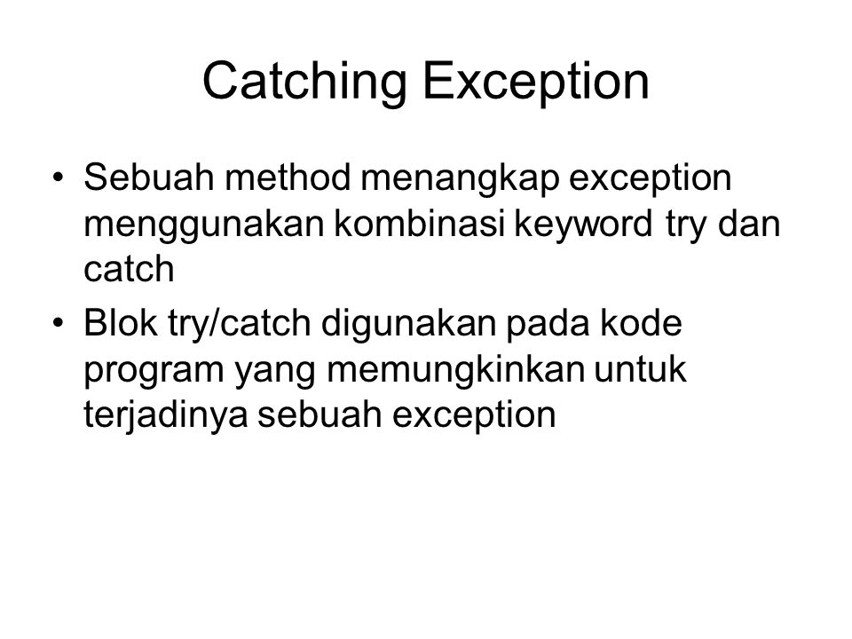 Catching Exception Sebuah method menangkap exception menggunakan kombinasi keyword try dan catch.