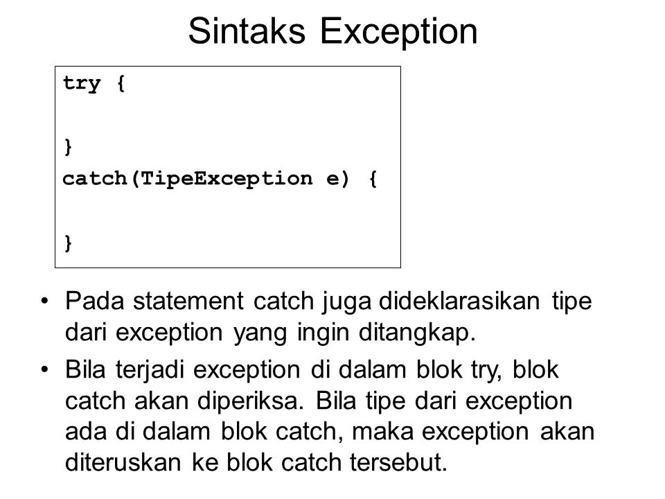 Sintaks Exception try { } catch(TipeException e) { Pada statement catch juga dideklarasikan tipe dari exception yang ingin ditangkap.