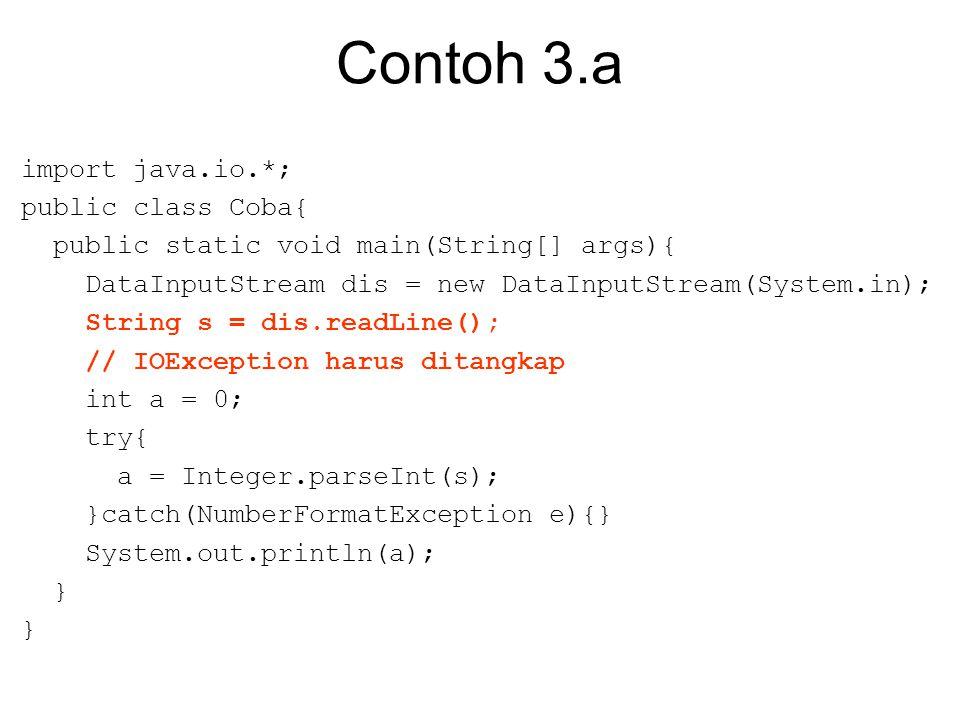 Contoh 3.a import java.io.*; public class Coba{