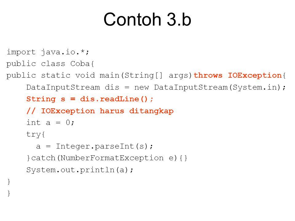 Contoh 3.b import java.io.*; public class Coba{