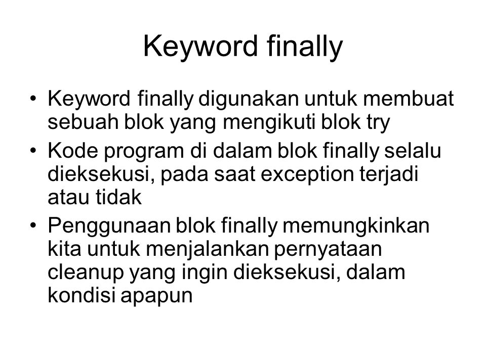 Keyword finally Keyword finally digunakan untuk membuat sebuah blok yang mengikuti blok try.