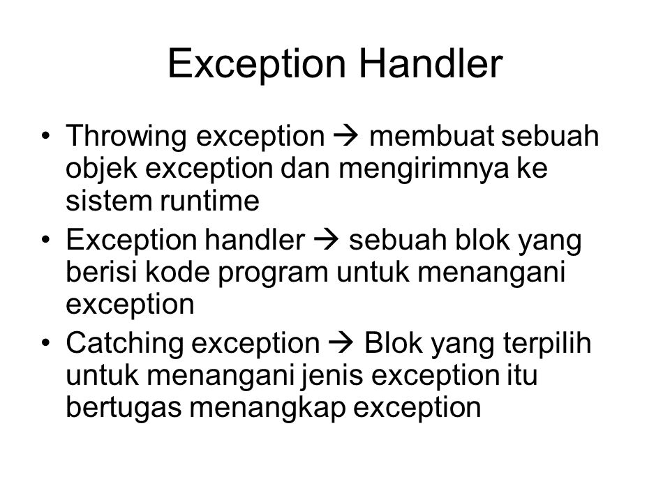 Exception Handler Throwing exception  membuat sebuah objek exception dan mengirimnya ke sistem runtime.