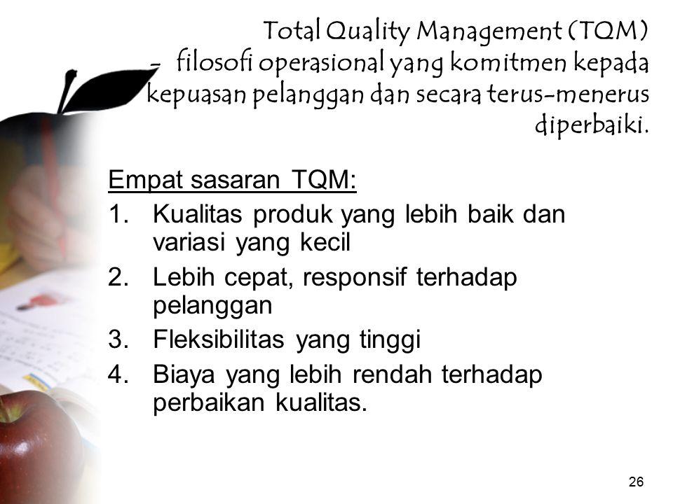 Total Quality Management (TQM) - filosofi operasional yang komitmen kepada kepuasan pelanggan dan secara terus-menerus diperbaiki.