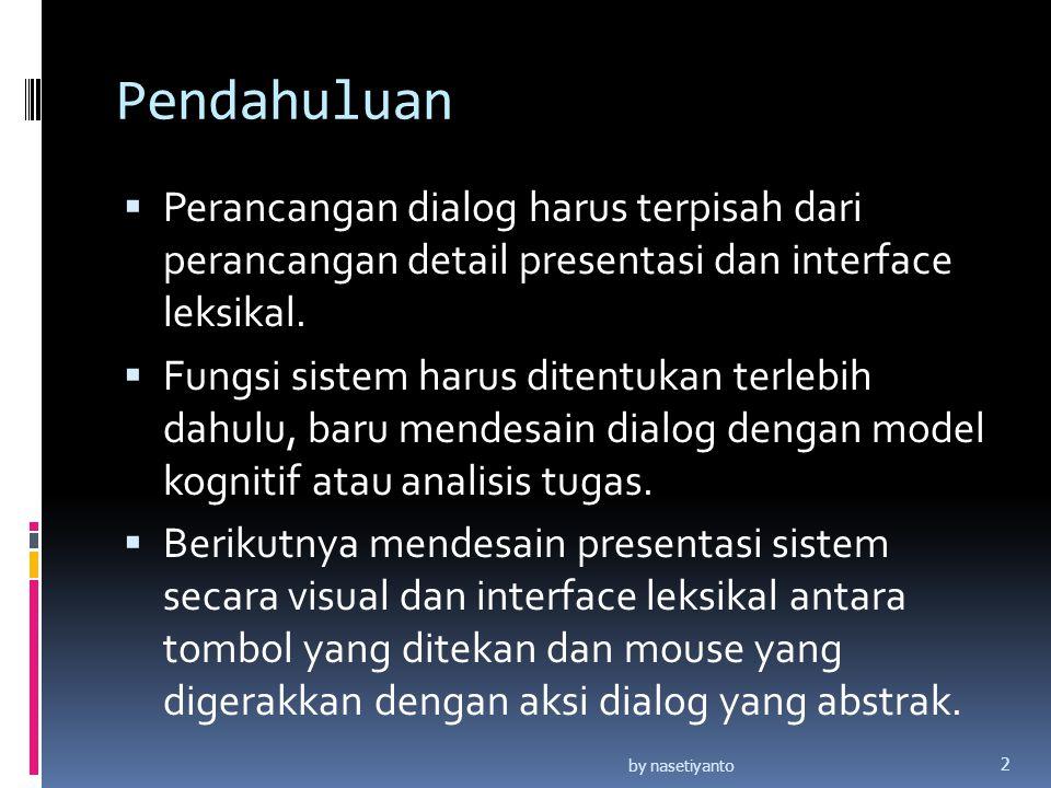 Pendahuluan Perancangan dialog harus terpisah dari perancangan detail presentasi dan interface leksikal.