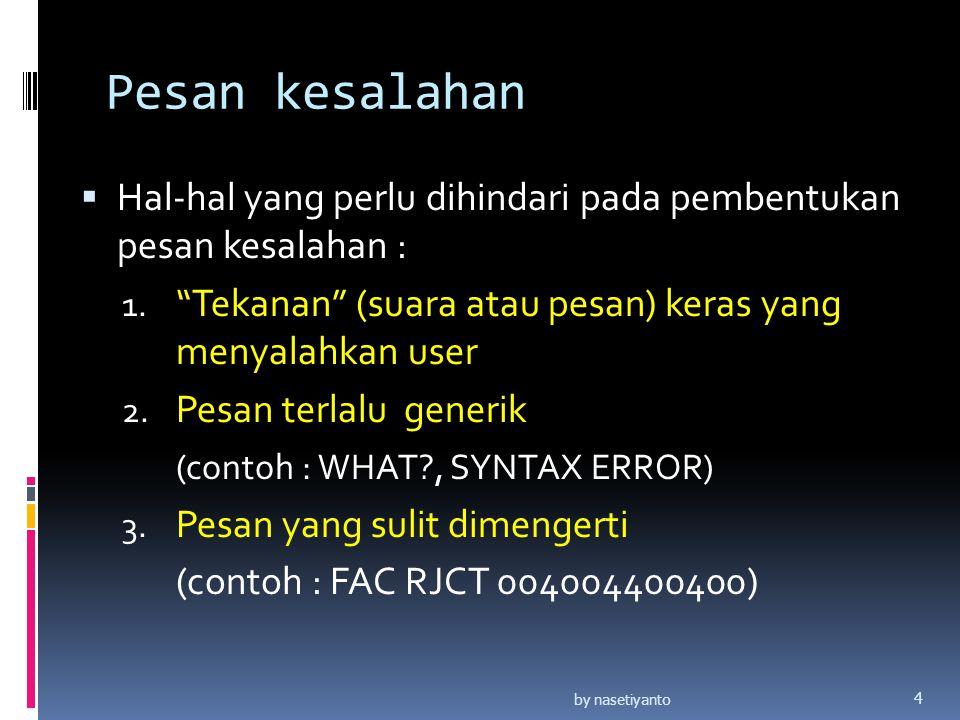 Pesan kesalahan Hal-hal yang perlu dihindari pada pembentukan pesan kesalahan : Tekanan (suara atau pesan) keras yang menyalahkan user.