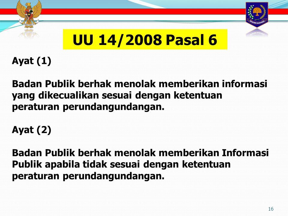 UU 14/2008 Pasal 6 Ayat (1) Badan Publik berhak menolak memberikan informasi yang dikecualikan sesuai dengan ketentuan peraturan perundangundangan.