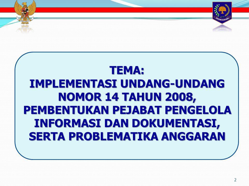 TEMA: IMPLEMENTASI UNDANG-UNDANG NOMOR 14 TAHUN 2008, PEMBENTUKAN PEJABAT PENGELOLA INFORMASI DAN DOKUMENTASI, SERTA PROBLEMATIKA ANGGARAN.