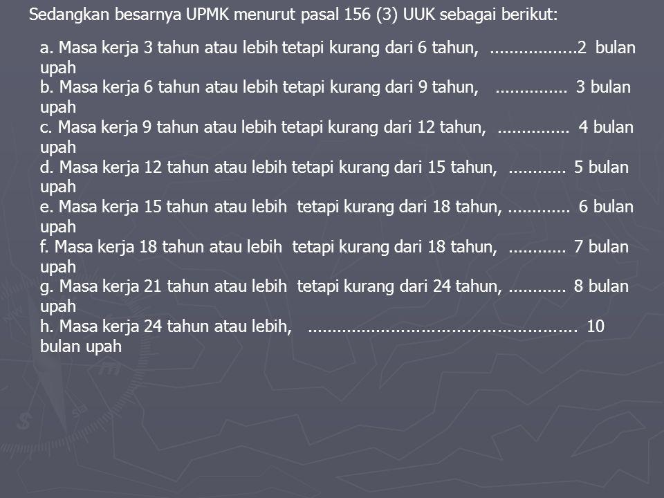 Sedangkan besarnya UPMK menurut pasal 156 (3) UUK sebagai berikut:
