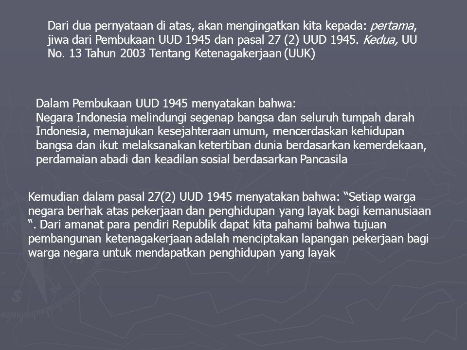 Dari dua pernyataan di atas, akan mengingatkan kita kepada: pertama, jiwa dari Pembukaan UUD 1945 dan pasal 27 (2) UUD 1945. Kedua, UU No. 13 Tahun 2003 Tentang Ketenagakerjaan (UUK)