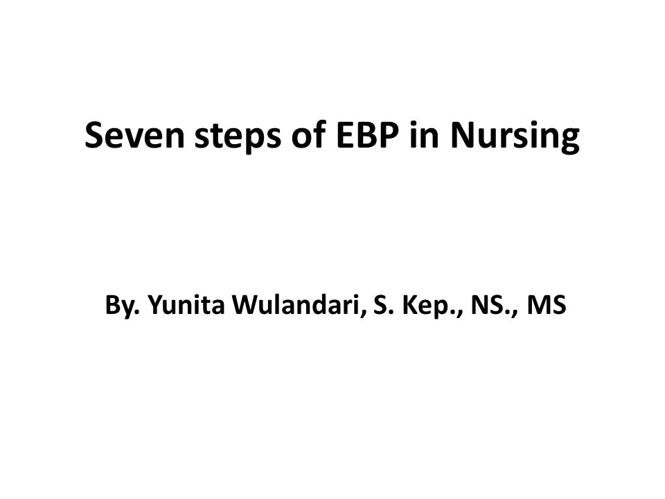 Seven steps of EBP in Nursing