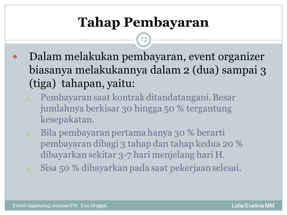 Tahap Pembayaran Dalam melakukan pembayaran, event organizer biasanya melakukannya dalam 2 (dua) sampai 3 (tiga) tahapan, yaitu: