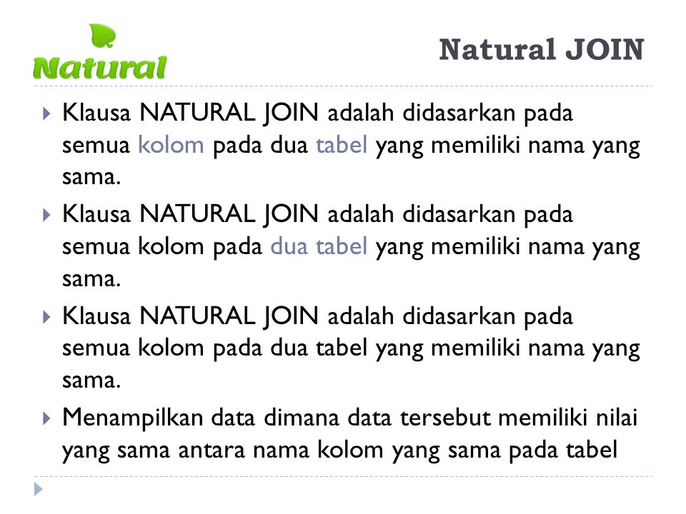 Natural JOIN Klausa NATURAL JOIN adalah didasarkan pada semua kolom pada dua tabel yang memiliki nama yang sama.