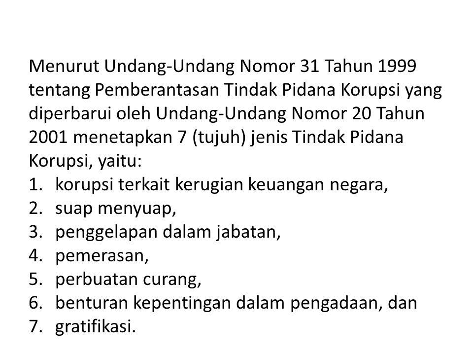 Menurut Undang-Undang Nomor 31 Tahun 1999 tentang Pemberantasan Tindak Pidana Korupsi yang diperbarui oleh Undang-Undang Nomor 20 Tahun