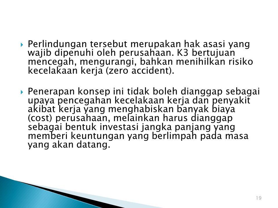 Perlindungan tersebut merupakan hak asasi yang wajib dipenuhi oleh perusahaan. K3 bertujuan mencegah, mengurangi, bahkan menihilkan risiko kecelakaan kerja (zero accident).