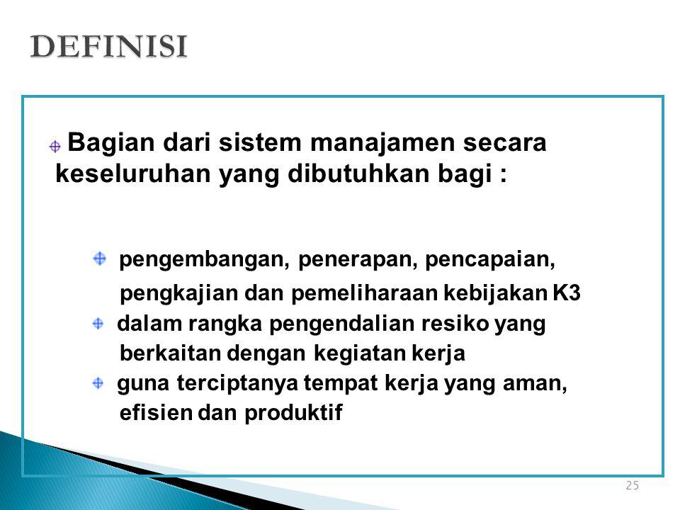 DEFINISI Bagian dari sistem manajamen secara keseluruhan yang dibutuhkan bagi : pengembangan, penerapan, pencapaian,