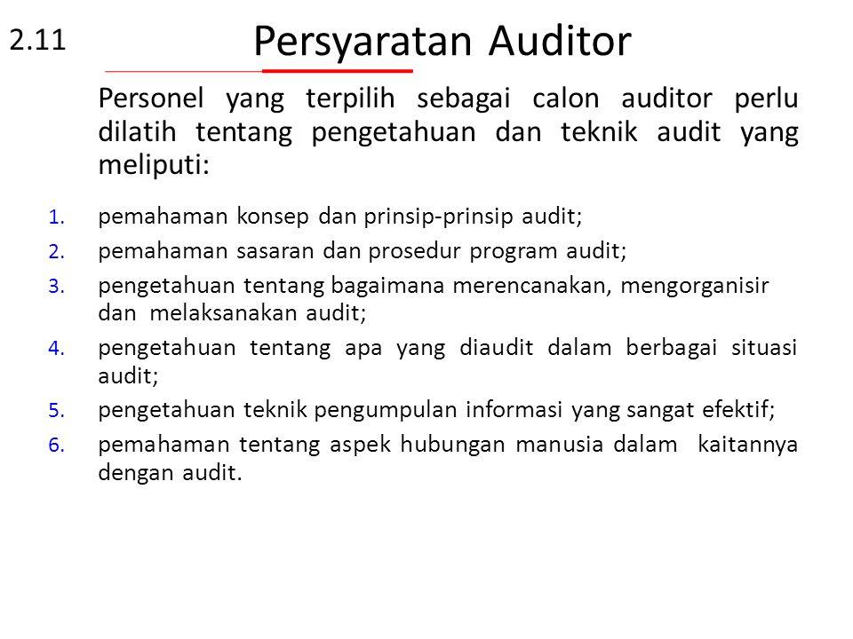 Persyaratan Auditor 2.11. Personel yang terpilih sebagai calon auditor perlu dilatih tentang pengetahuan dan teknik audit yang meliputi: