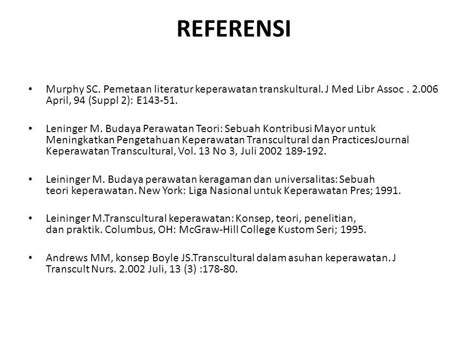 REFERENSI Murphy SC. Pemetaan literatur keperawatan transkultural. J Med Libr Assoc . 2.006 April, 94 (Suppl 2): E143-51.