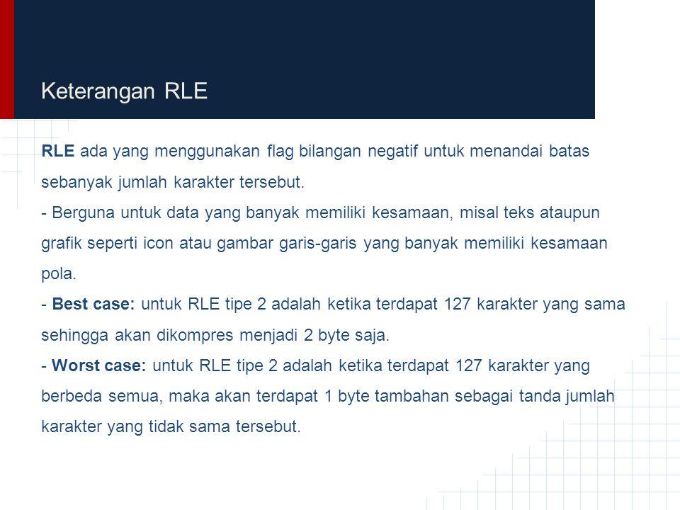 Keterangan RLE RLE ada yang menggunakan flag bilangan negatif untuk menandai batas sebanyak jumlah karakter tersebut.