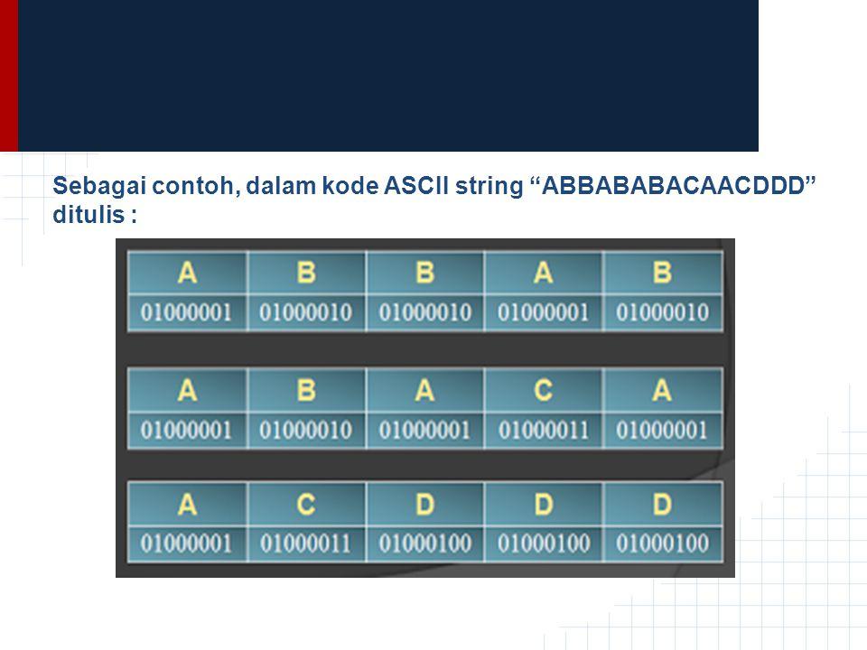 Sebagai contoh, dalam kode ASCII string ABBABABACAACDDD ditulis :