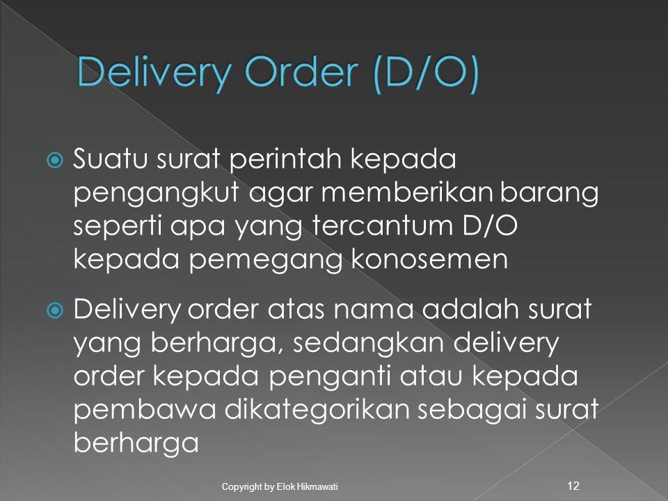 Delivery Order (D/O) Suatu surat perintah kepada pengangkut agar memberikan barang seperti apa yang tercantum D/O kepada pemegang konosemen.