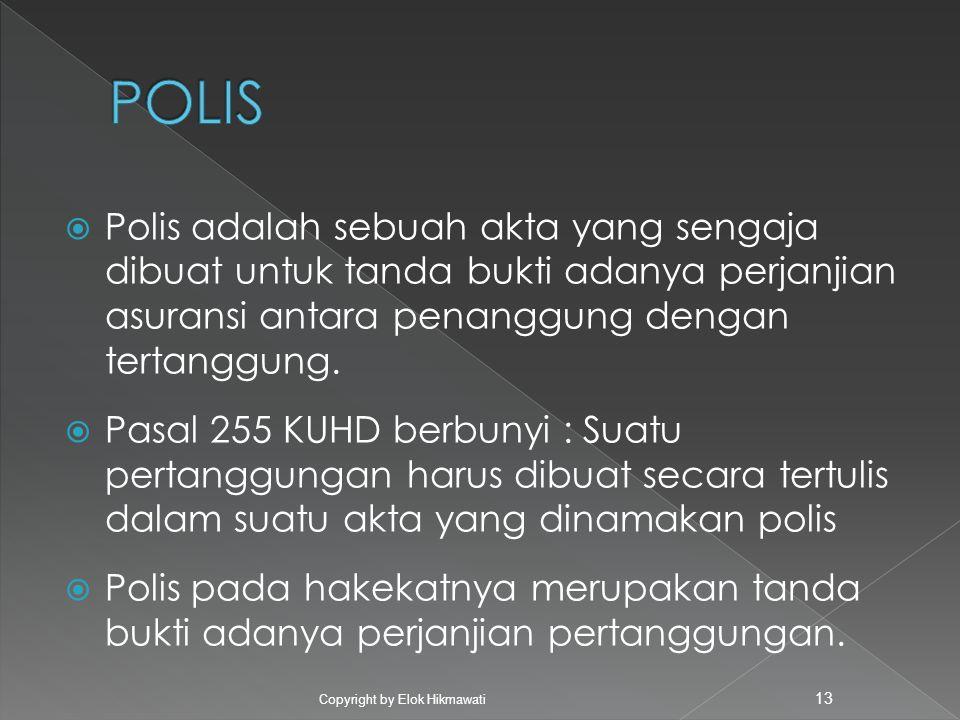 POLIS Polis adalah sebuah akta yang sengaja dibuat untuk tanda bukti adanya perjanjian asuransi antara penanggung dengan tertanggung.