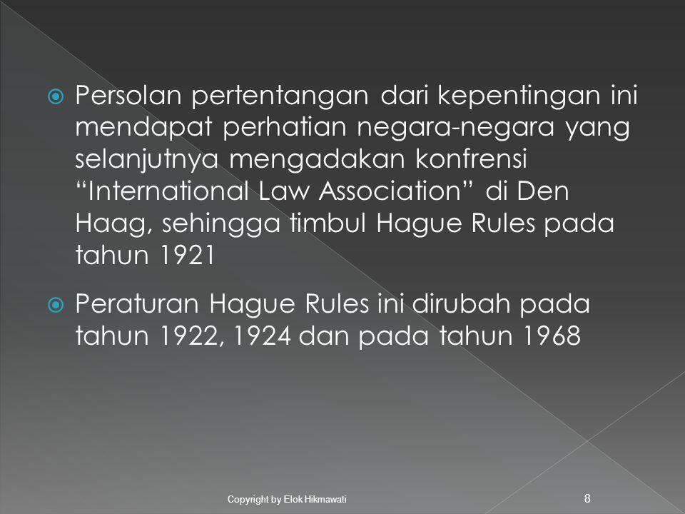 Persolan pertentangan dari kepentingan ini mendapat perhatian negara-negara yang selanjutnya mengadakan konfrensi International Law Association di Den Haag, sehingga timbul Hague Rules pada tahun 1921