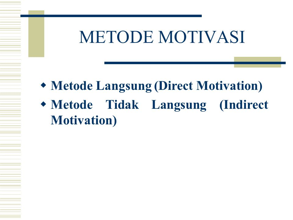METODE MOTIVASI Metode Langsung (Direct Motivation)