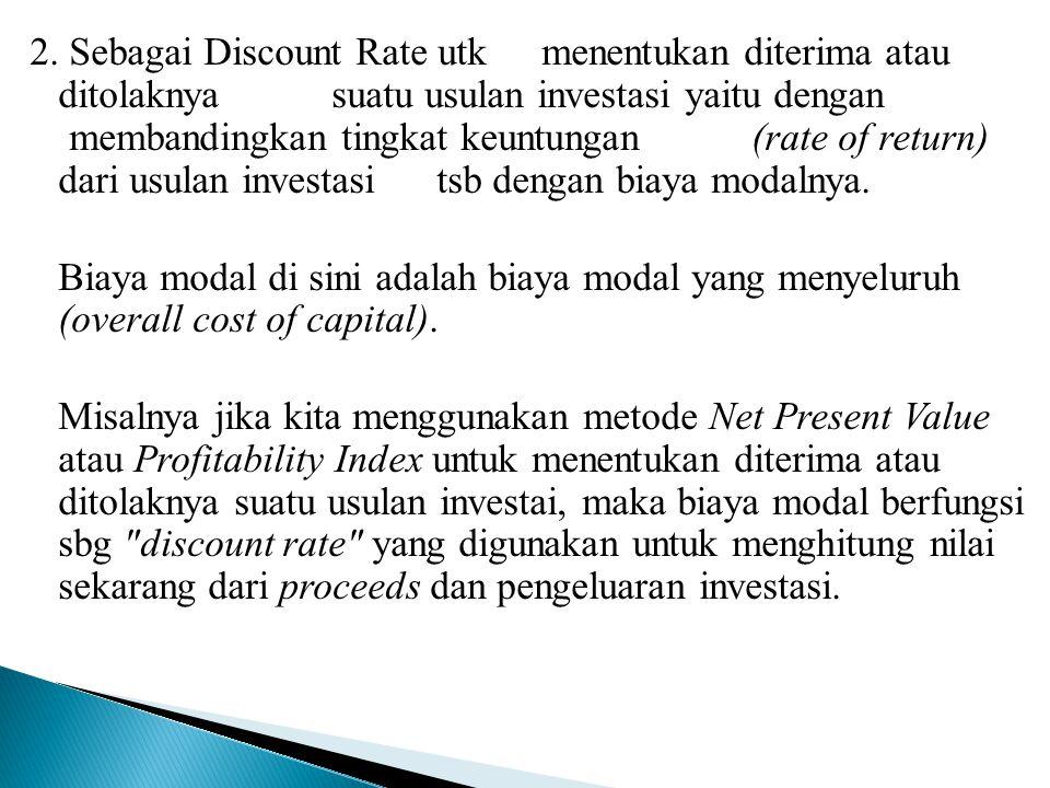 2. Sebagai Discount Rate utk. menentukan diterima atau ditolaknya