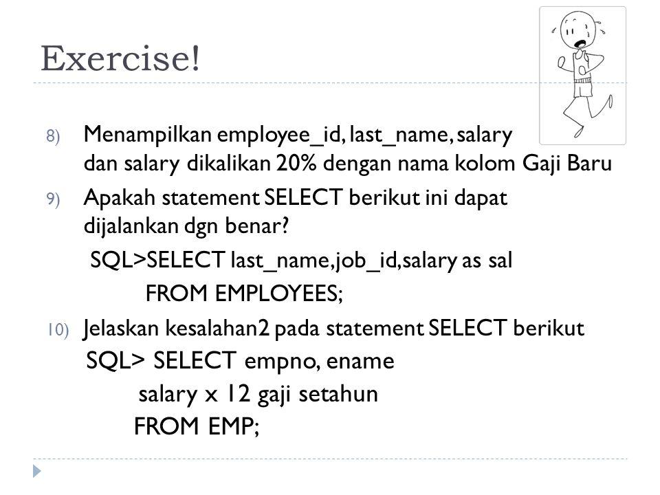 Exercise! salary x 12 gaji setahun FROM EMP;