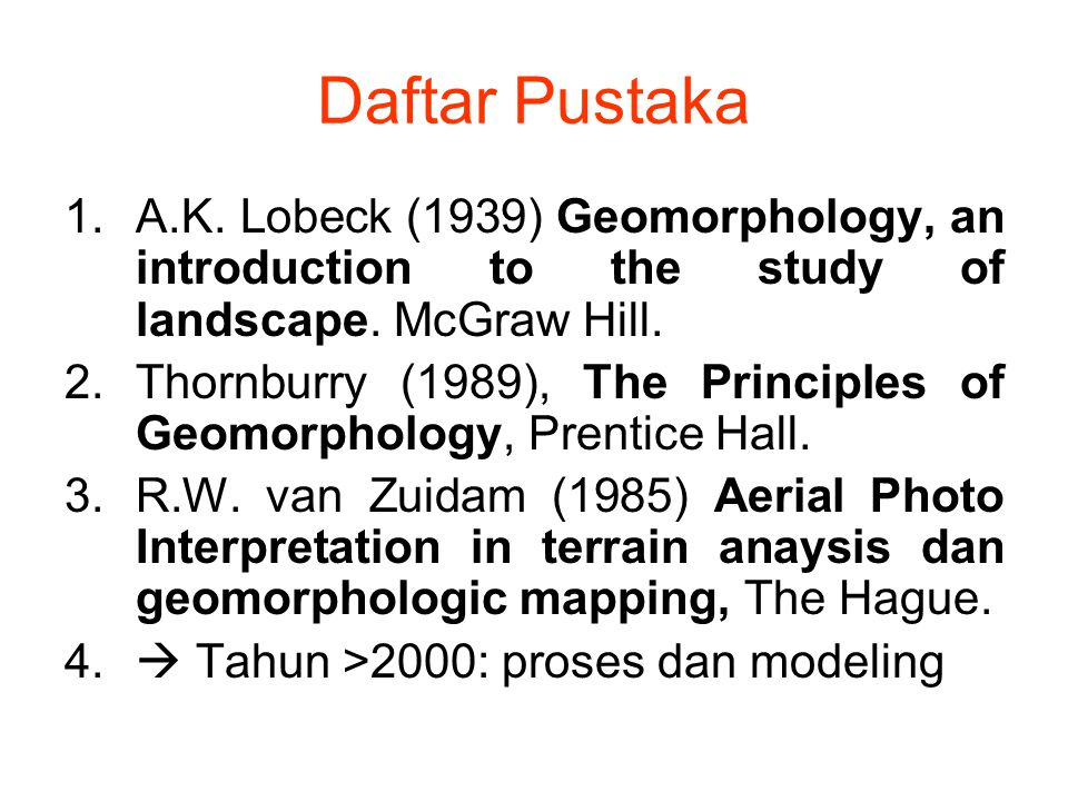 Daftar Pustaka A.K. Lobeck (1939) Geomorphology, an introduction to the study of landscape. McGraw Hill.
