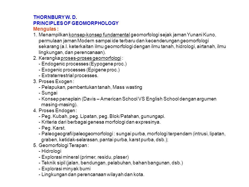 THORNBURY W. D. PRINCIPLES OF GEOMORPHOLOGY. Mengulas : 1. Menampilkan konsep-konsep fundamental geomorfologi sejak jaman Yunani Kuno,