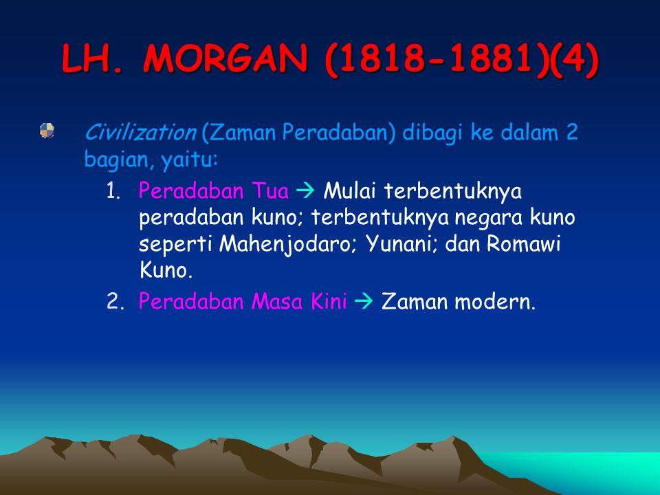 LH. MORGAN (1818-1881)(4) Civilization (Zaman Peradaban) dibagi ke dalam 2 bagian, yaitu: